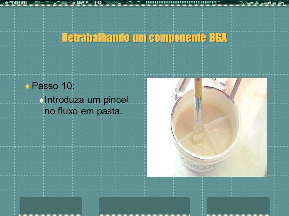 Retrabalhando um componente BGA Passo 9: Utilize um fluxo em pasta.