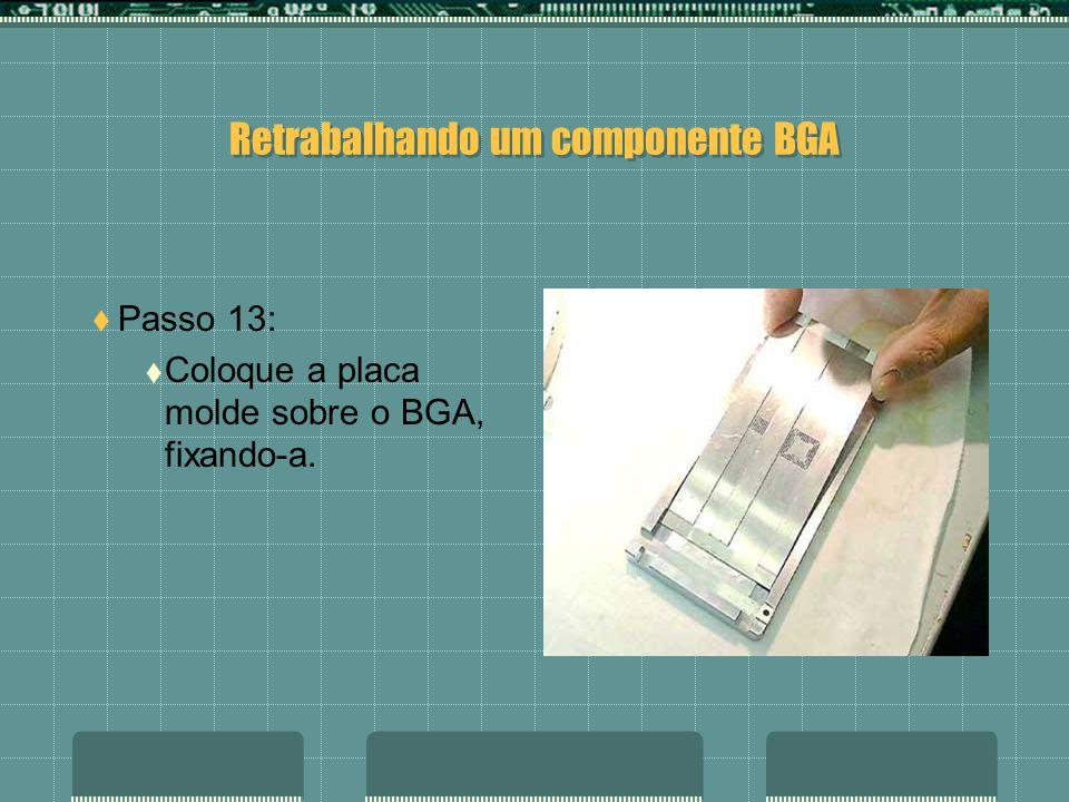 Retrabalhando um componente BGA Passo 12: Coloque sobre o componente BGA a placa molde.