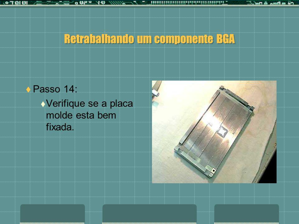 Retrabalhando um componente BGA Passo 13: Coloque a placa molde sobre o BGA, fixando-a.
