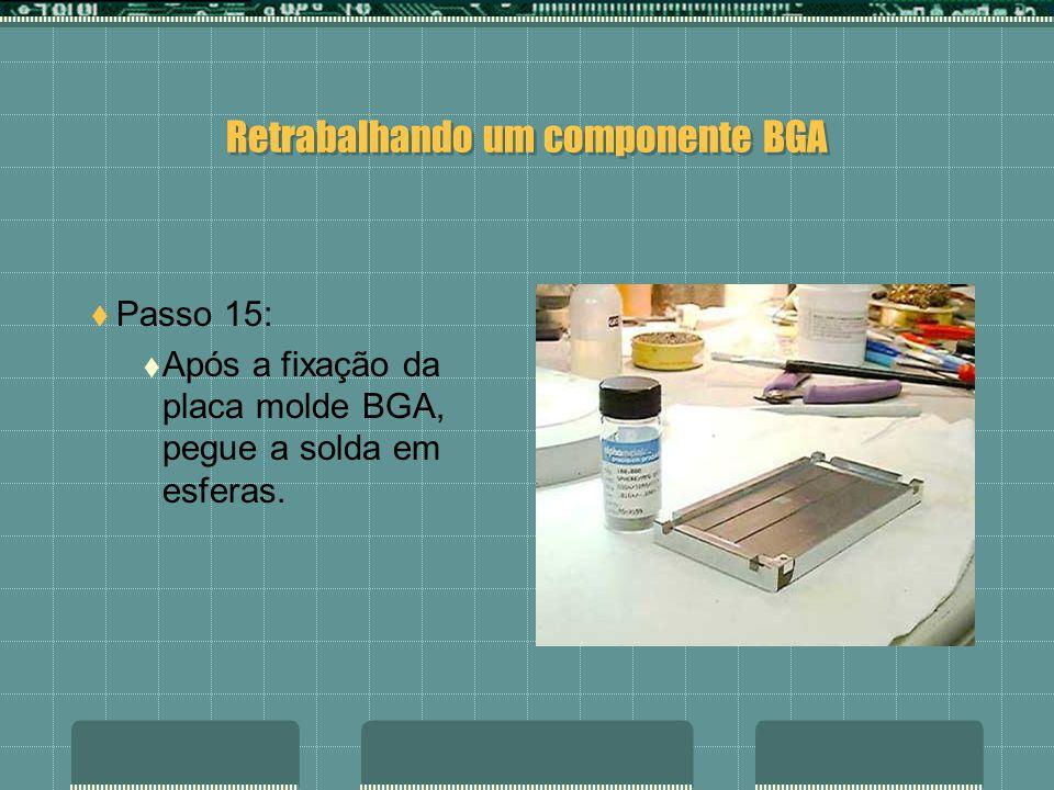 Retrabalhando um componente BGA Passo 14: Verifique se a placa molde esta bem fixada.
