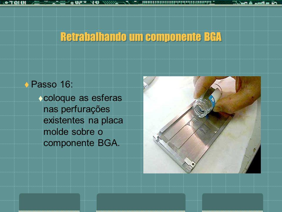 Retrabalhando um componente BGA Passo 15: Após a fixação da placa molde BGA, pegue a solda em esferas.