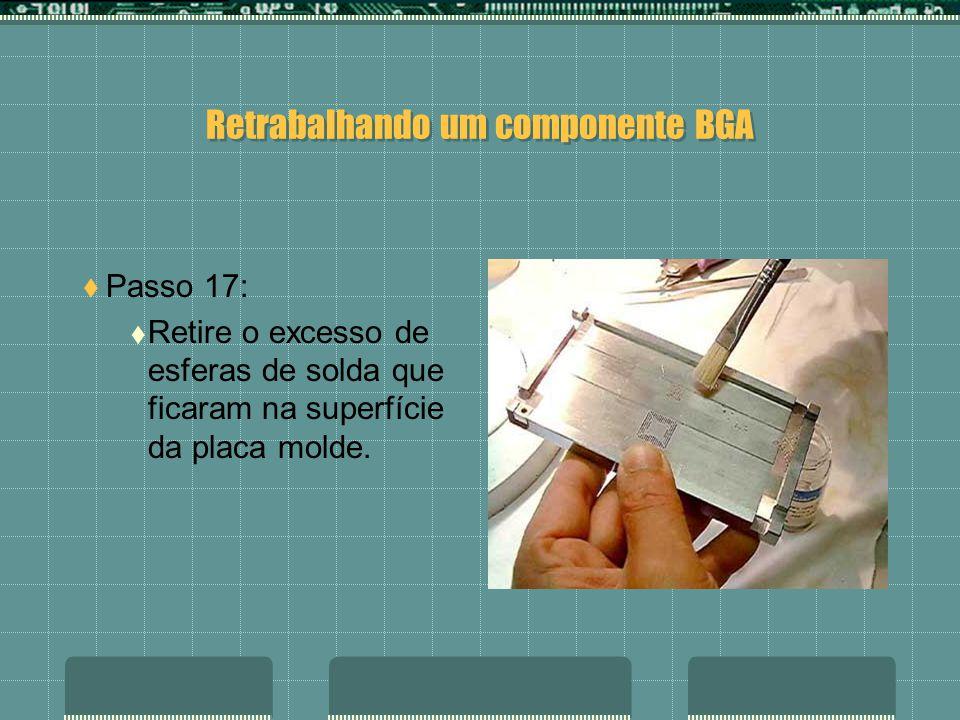Retrabalhando um componente BGA Passo 16: coloque as esferas nas perfurações existentes na placa molde sobre o componente BGA.