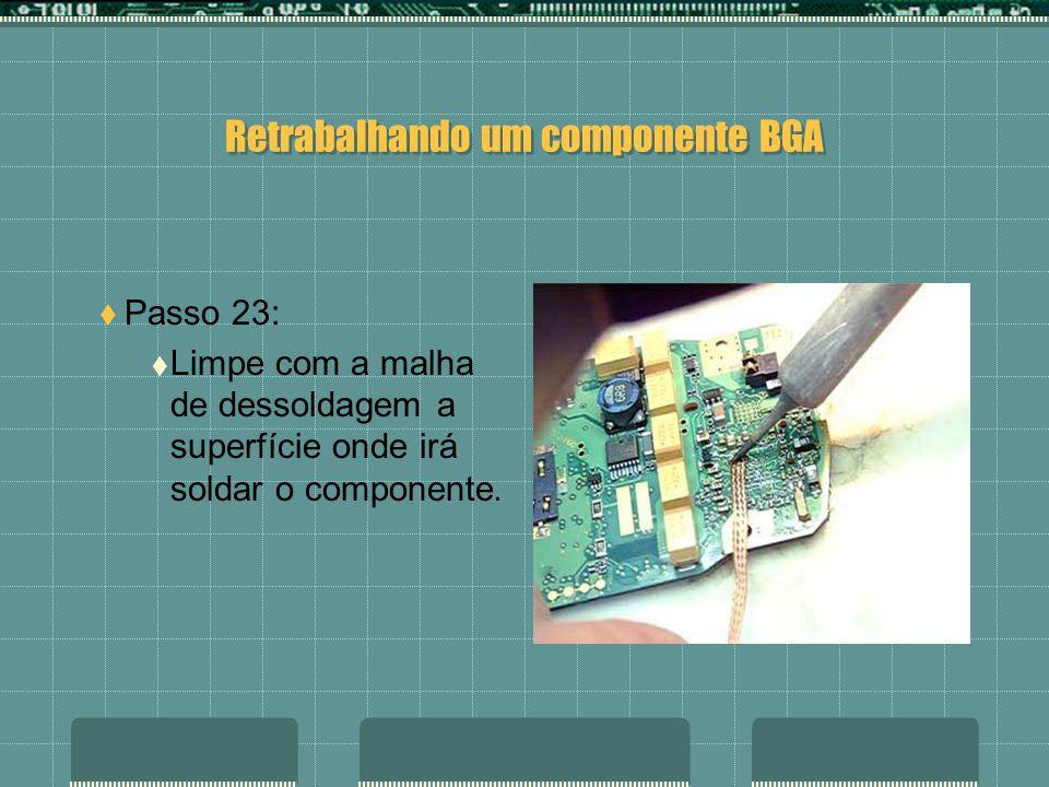 Retrabalhando um componente BGA Passo 22: Verifique se ficaram corretamente soldadas todas as esferas de solda.