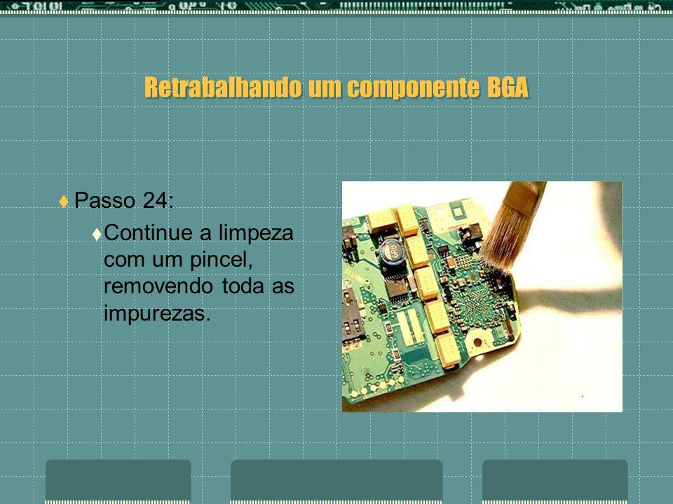 Retrabalhando um componente BGA Passo 23: Limpe com a malha de dessoldagem a superfície onde irá soldar o componente.