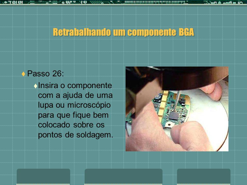 Retrabalhando um componente BGA Passo 25: Com o pincel umedecido no fluxo em pasta, aplique-o sobre a superfície onde irá o componente BGA.