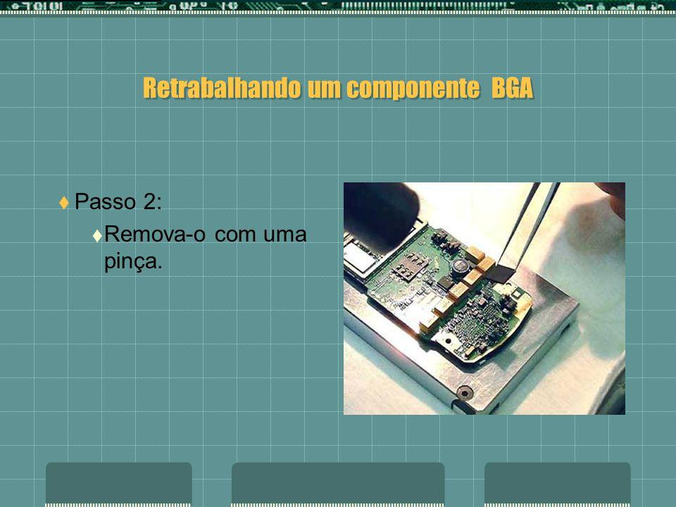 Retrabalhando um componente BGA Passo 1: Com a estação de ar quente aqueça o componente a ser trocado.