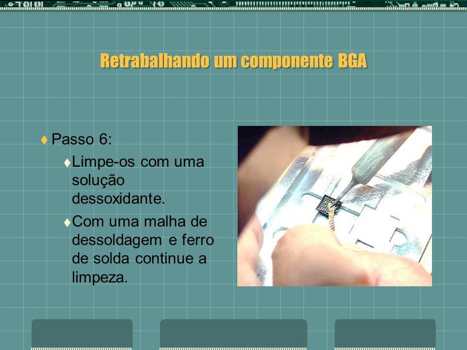 Retrabalhando um componente BGA Passo 5: Se o chip apresentar em sua superfície pontos de oxidação.
