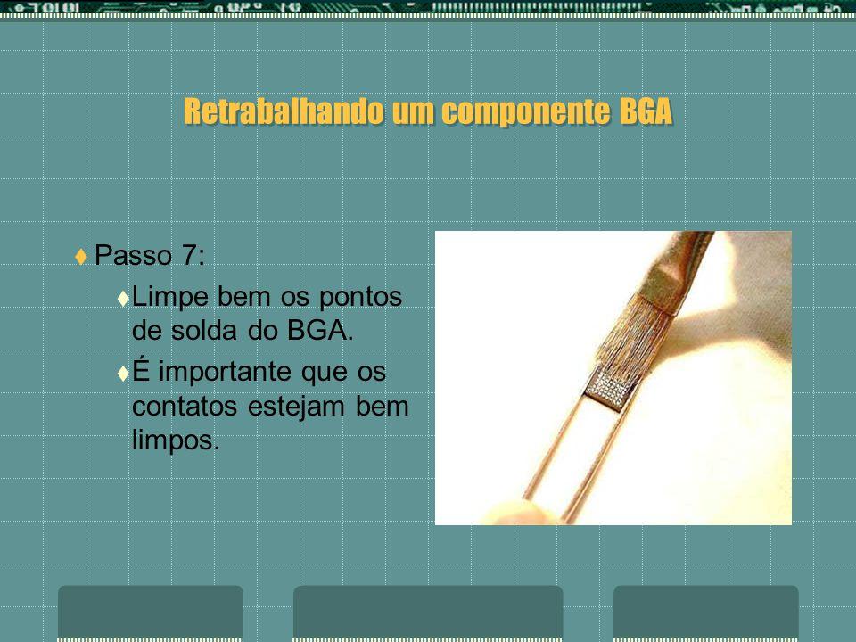 Retrabalhando um componente BGA Passo 6: Limpe-os com uma solução dessoxidante. Com uma malha de dessoldagem e ferro de solda continue a limpeza.