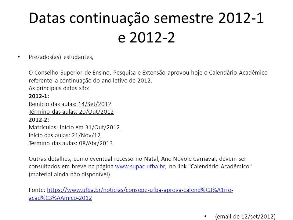Datas continuação semestre 2012-1 e 2012-2 Prezados(as) estudantes, O Conselho Superior de Ensino, Pesquisa e Extensão aprovou hoje o Calendário Acadê