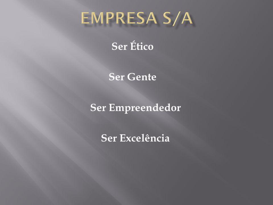Ser Ético Ser Gente Ser Empreendedor Ser Excelência