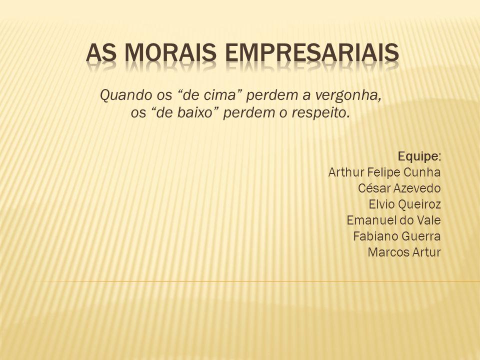 Equipe: Arthur Felipe Cunha César Azevedo Elvio Queiroz Emanuel do Vale Fabiano Guerra Marcos Artur Quando os de cima perdem a vergonha, os de baixo p