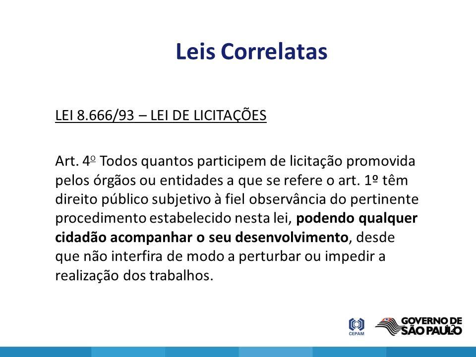 Leis Correlatas LEI 8.666/93 – LEI DE LICITAÇÕES Art. 4 o Todos quantos participem de licitação promovida pelos órgãos ou entidades a que se refere o