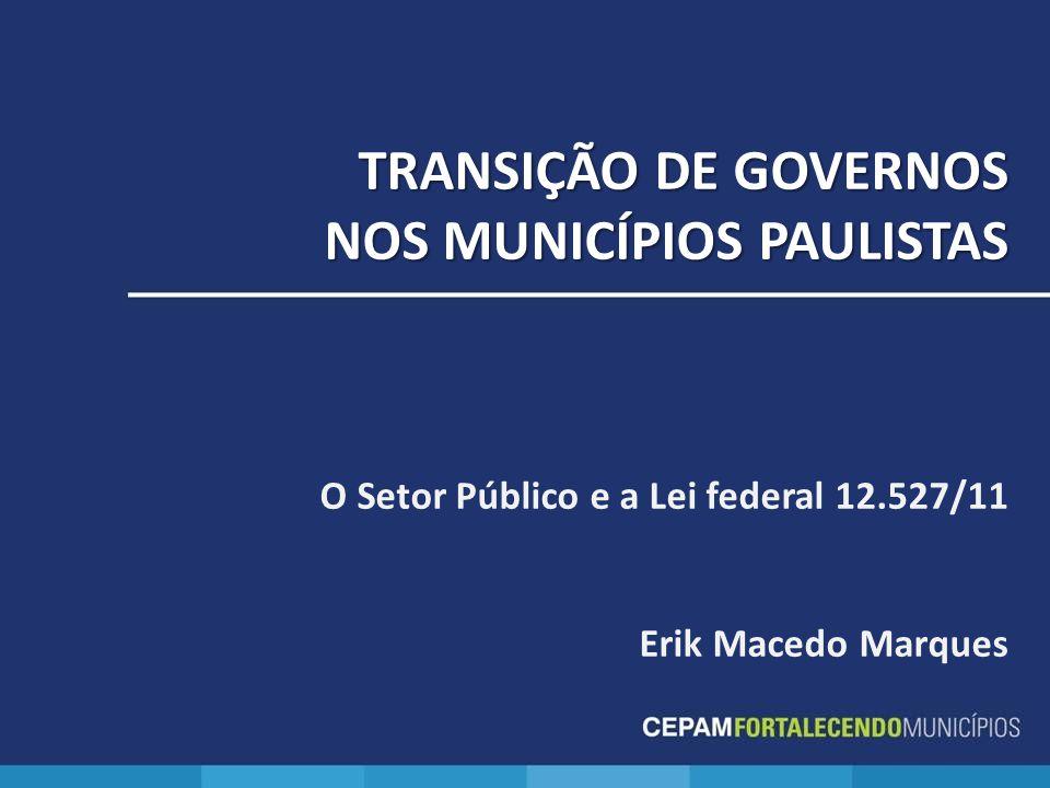 TRANSIÇÃO DE GOVERNOS NOS MUNICÍPIOS PAULISTAS O Setor Público e a Lei federal 12.527/11 Erik Macedo Marques
