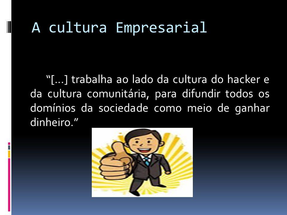 A cultura Empresarial [...] trabalha ao lado da cultura do hacker e da cultura comunitária, para difundir todos os domínios da sociedade como meio de ganhar dinheiro.