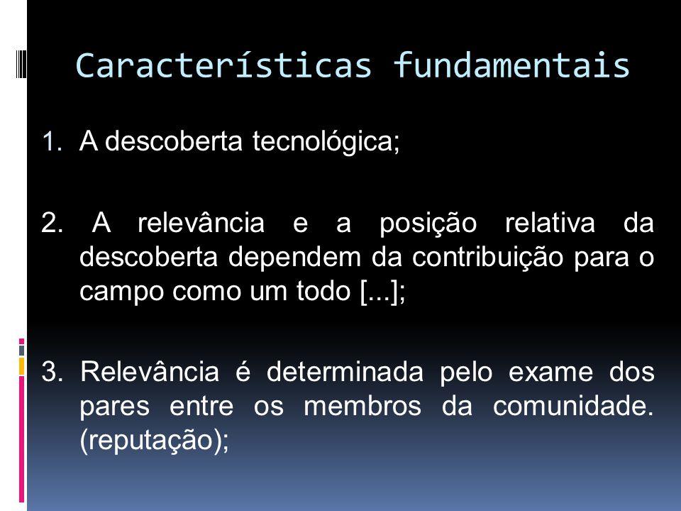 Características fundamentais 1. A descoberta tecnológica; 2. A relevância e a posição relativa da descoberta dependem da contribuição para o campo com