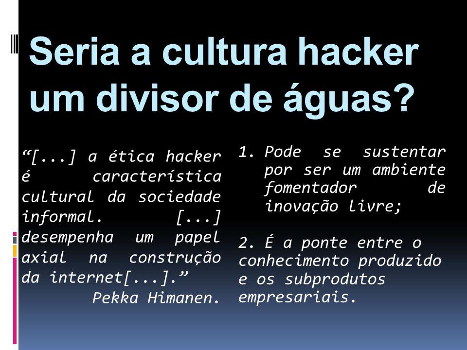 Seria a cultura hacker um divisor de águas? [...] a ética hacker é característica cultural da sociedade informal. [...] desempenha um papel axial na c