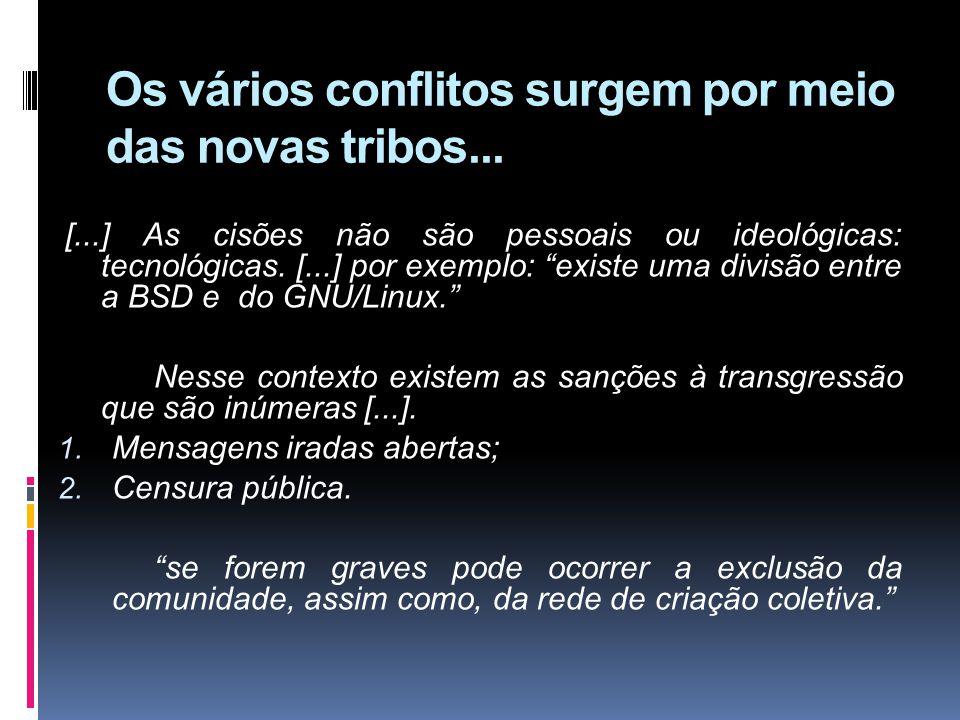Os vários conflitos surgem por meio das novas tribos... [...] As cisões não são pessoais ou ideológicas: tecnológicas. [...] por exemplo: existe uma d