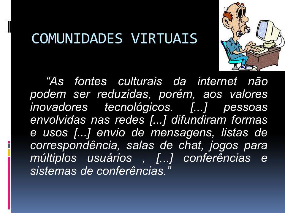 COMUNIDADES VIRTUAIS As fontes culturais da internet não podem ser reduzidas, porém, aos valores inovadores tecnológicos. [...] pessoas envolvidas nas