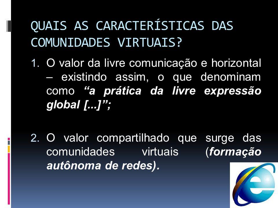 QUAIS AS CARACTERÍSTICAS DAS COMUNIDADES VIRTUAIS? 1. O valor da livre comunicação e horizontal – existindo assim, o que denominam como a prática da l