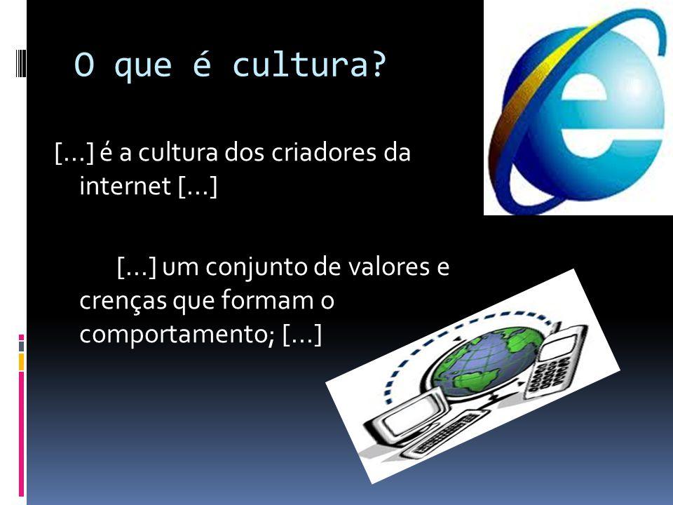 O que é cultura? [...] é a cultura dos criadores da internet [...] [...] um conjunto de valores e crenças que formam o comportamento; [...]