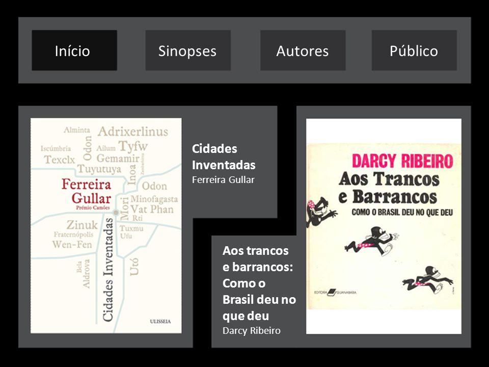 AutoresPúblicoInícioSinopses Cidades Inventadas Ferreira Gullar Aos trancos e barrancos: Como o Brasil deu no que deu Darcy Ribeiro