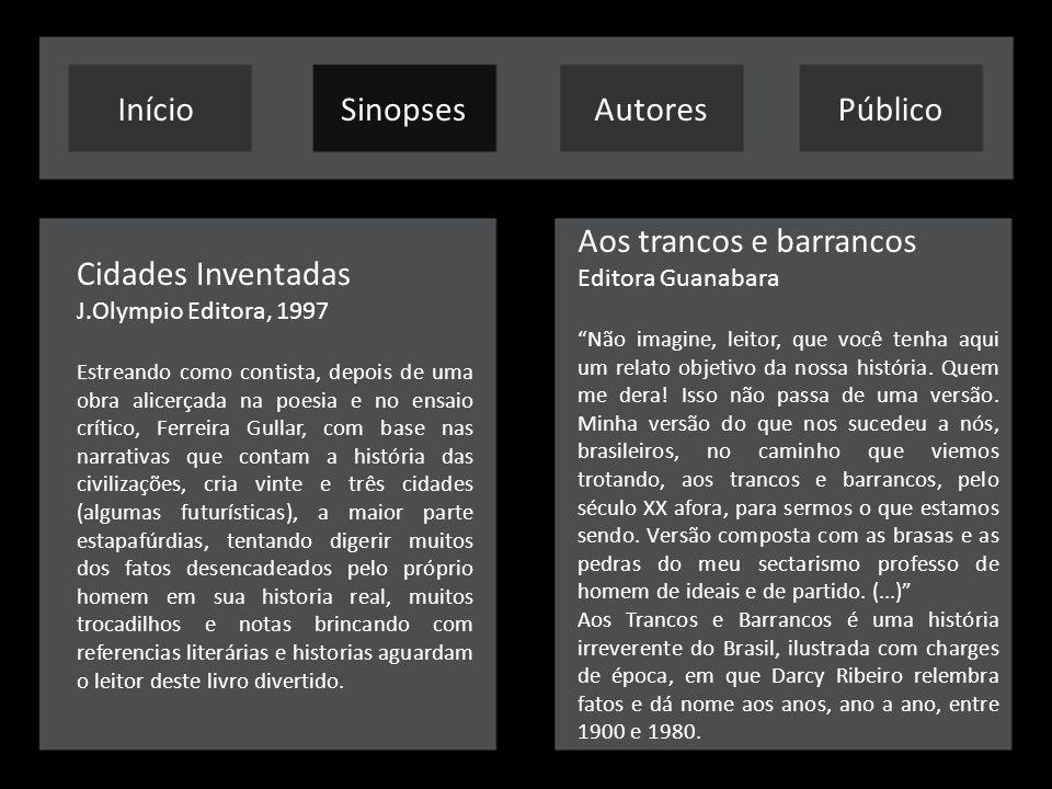 Cidades Inventadas J.Olympio Editora, 1997 Estreando como contista, depois de uma obra alicerçada na poesia e no ensaio crítico, Ferreira Gullar, com