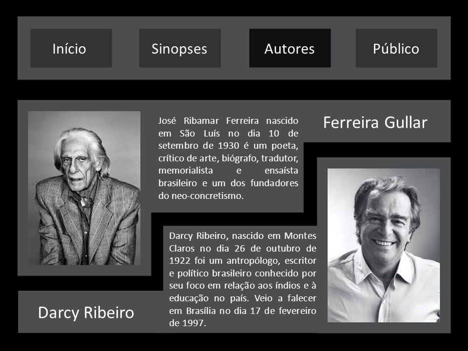 Ferreira Gullar Darcy Ribeiro Darcy Ribeiro, nascido em Montes Claros no dia 26 de outubro de 1922 foi um antropólogo, escritor e político brasileiro