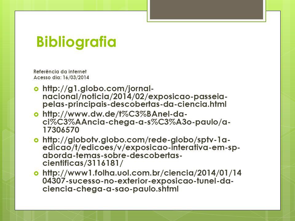 Bibliografia Referência da internet Acesso dia: 16/03/2014 http://g1.globo.com/jornal- nacional/noticia/2014/02/exp osicao-passeia-pelas- principais-d