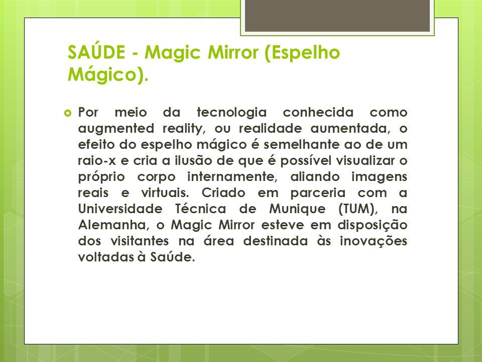 SAÚDE - Magic Mirror (Espelho Mágico). Por meio da tecnologia conhecida como augmented reality, ou realidade aumentada, o efeito do espelho mágico é s