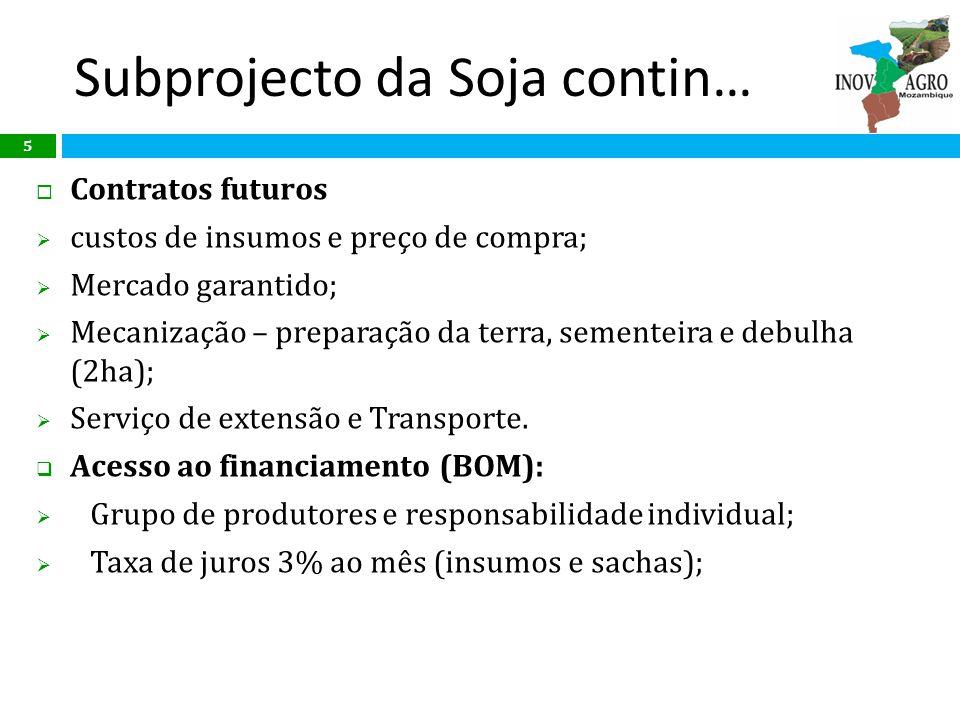 Subprojecto da Soja contin… Contratos futuros custos de insumos e preço de compra; Mercado garantido; Mecanização – preparação da terra, sementeira e