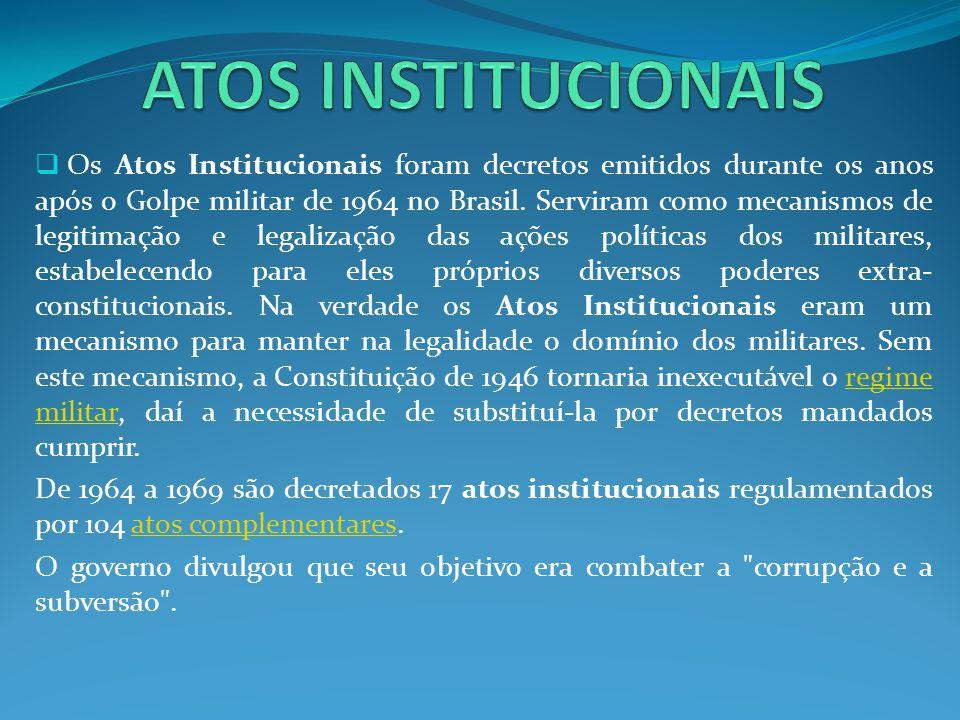 Os Atos Institucionais foram decretos emitidos durante os anos após o Golpe militar de 1964 no Brasil. Serviram como mecanismos de legitimação e legal