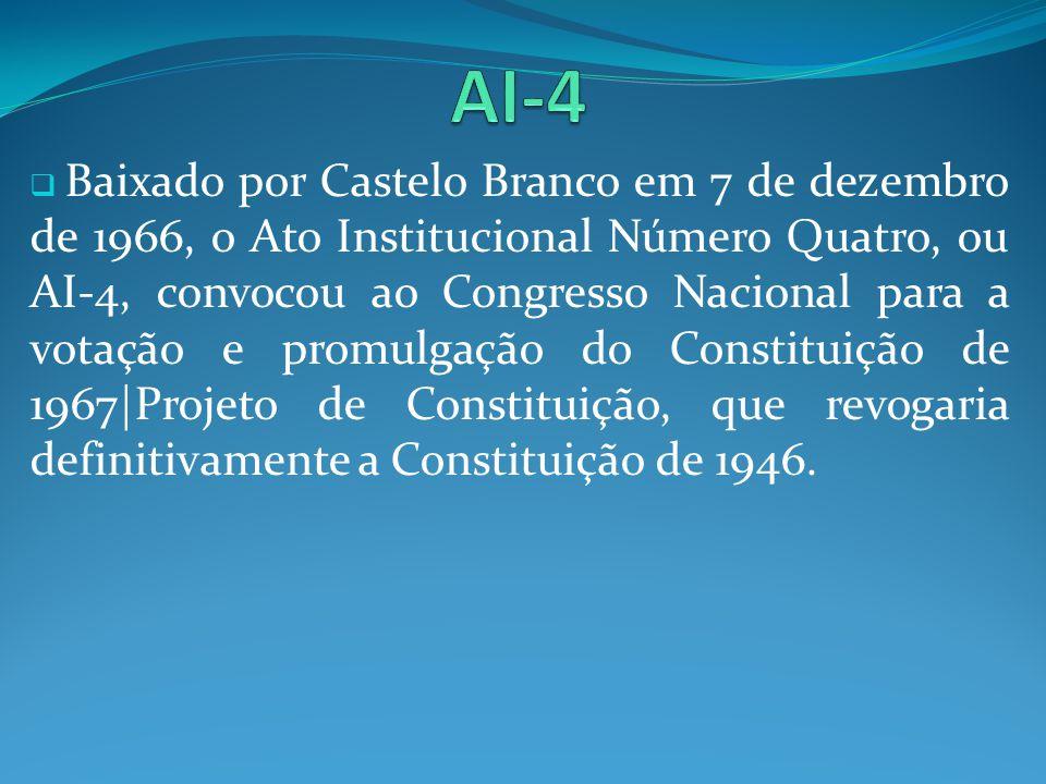 Baixado por Castelo Branco em 7 de dezembro de 1966, o Ato Institucional Número Quatro, ou AI-4, convocou ao Congresso Nacional para a votação e promu