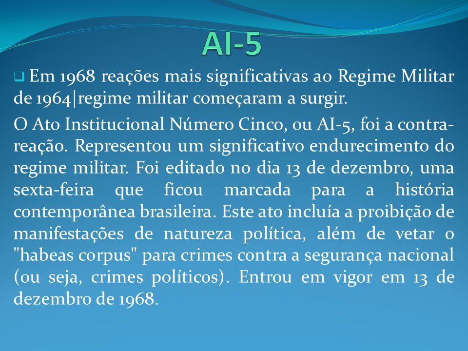 Em 1968 reações mais significativas ao Regime Militar de 1964 regime militar começaram a surgir. O Ato Institucional Número Cinco, ou AI-5, foi a cont