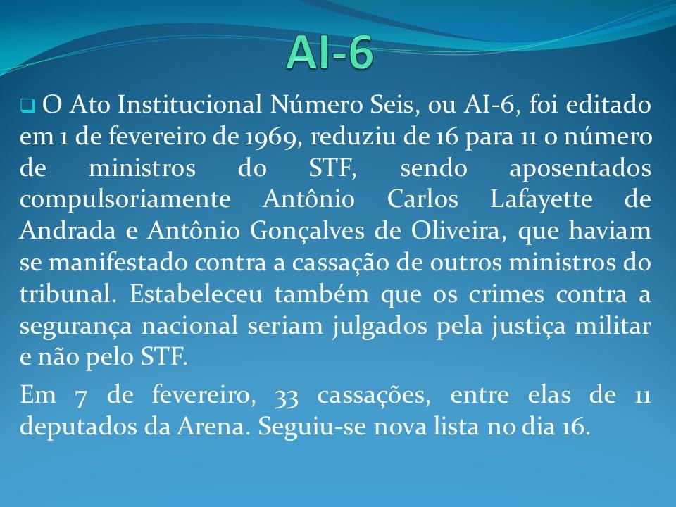 O Ato Institucional Número Seis, ou AI-6, foi editado em 1 de fevereiro de 1969, reduziu de 16 para 11 o número de ministros do STF, sendo aposentados