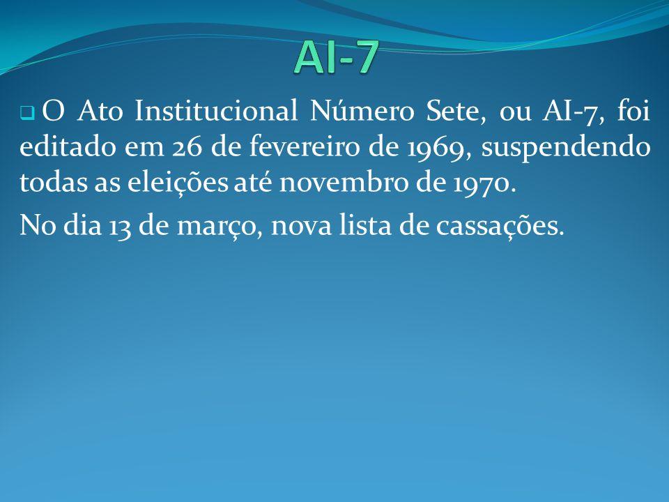O Ato Institucional Número Sete, ou AI-7, foi editado em 26 de fevereiro de 1969, suspendendo todas as eleições até novembro de 1970. No dia 13 de mar