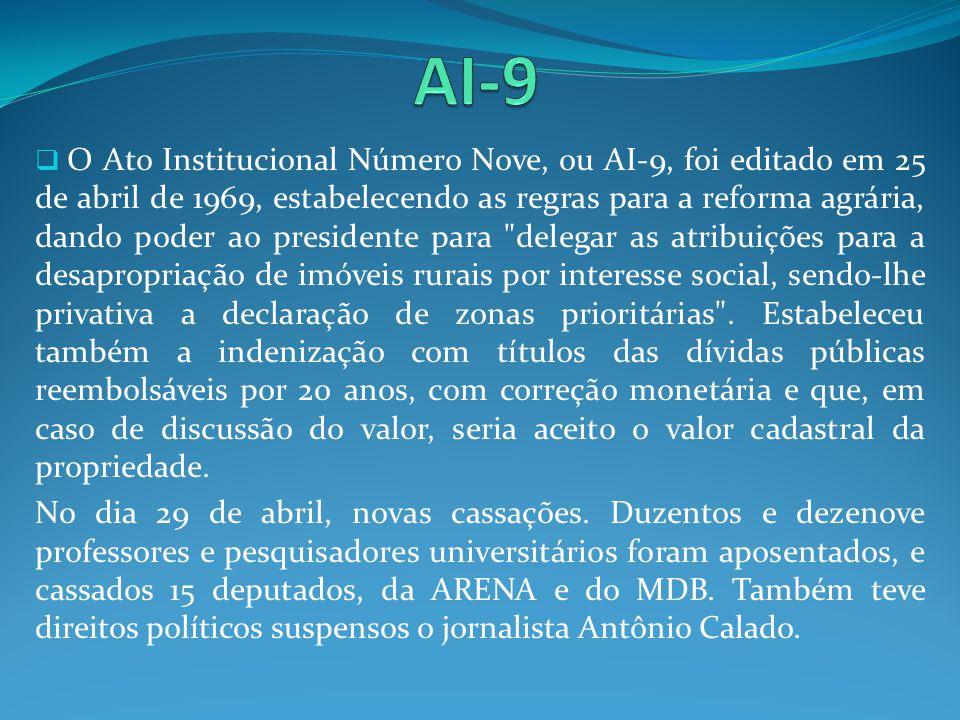 O Ato Institucional Número Nove, ou AI-9, foi editado em 25 de abril de 1969, estabelecendo as regras para a reforma agrária, dando poder ao president