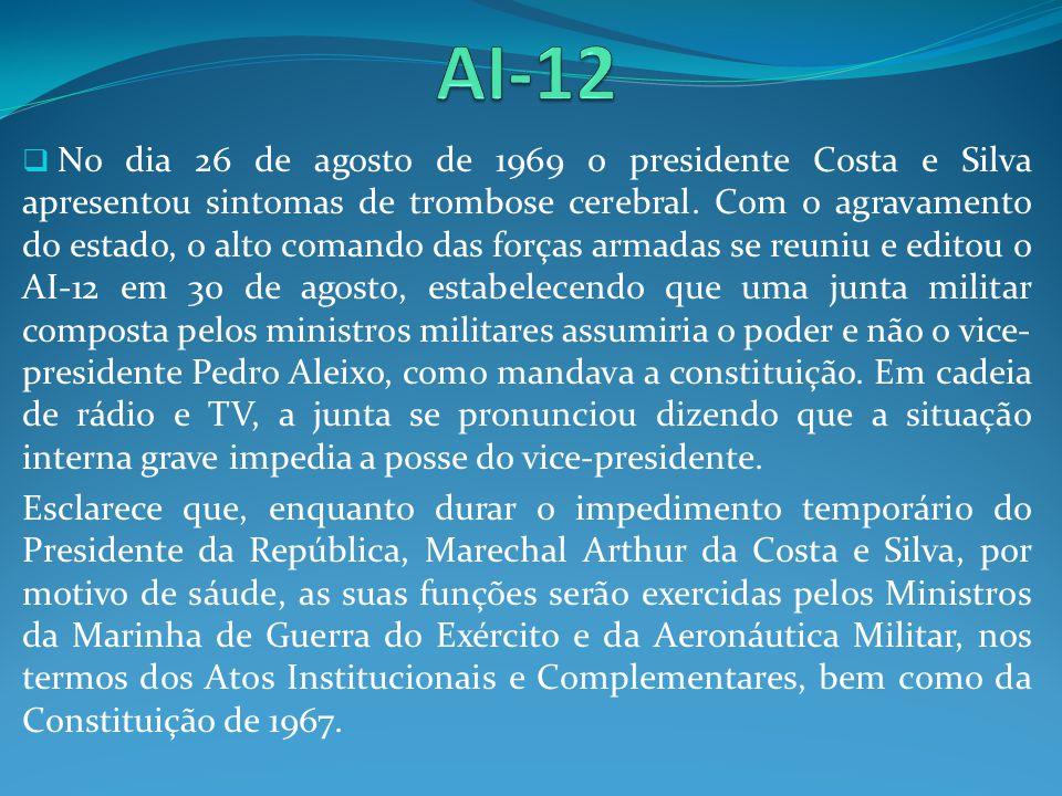 No dia 26 de agosto de 1969 o presidente Costa e Silva apresentou sintomas de trombose cerebral. Com o agravamento do estado, o alto comando das força