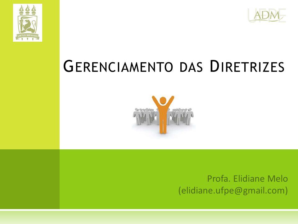 Profa. Elidiane Melo (elidiane.ufpe@gmail.com) G ERENCIAMENTO DAS D IRETRIZES