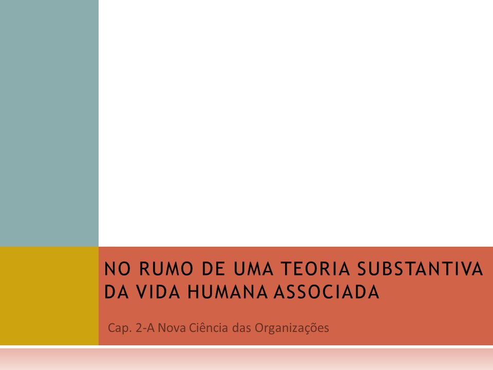 Cap. 2-A Nova Ciência das Organizações NO RUMO DE UMA TEORIA SUBSTANTIVA DA VIDA HUMANA ASSOCIADA