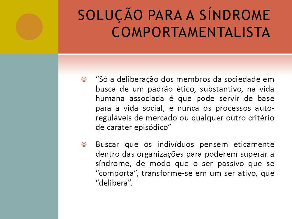 SOLUÇÃO PARA A SÍNDROME COMPORTAMENTALISTA Só a deliberação dos membros da sociedade em busca de um padrão ético, substantivo, na vida humana associad