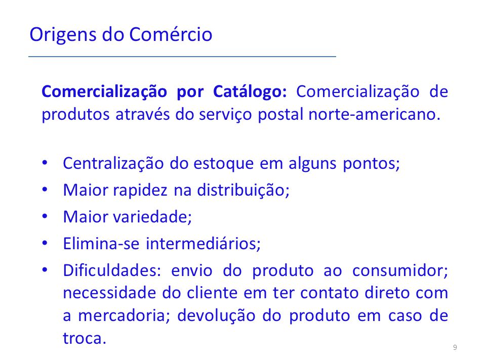 Origens do Comércio Comercialização por Catálogo: Comercialização de produtos através do serviço postal norte-americano. Centralização do estoque em a