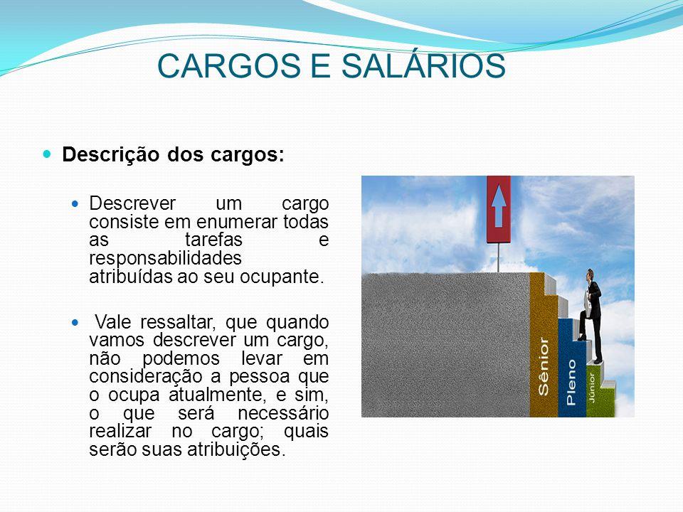 CARGOS E SALÁRIOS Descrição dos cargos: Descrever um cargo consiste em enumerar todas as tarefas e responsabilidades atribuídas ao seu ocupante. Vale