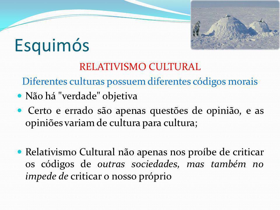 Esquimós RELATIVISMO CULTURAL Diferentes culturas possuem diferentes códigos morais O Relativismo Cultural, como tem sido chamado, desafia nossas cren