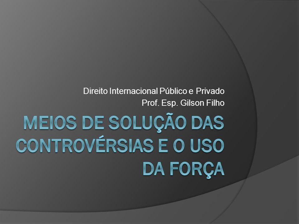 Direito Internacional Público e Privado Prof. Esp. Gilson Filho