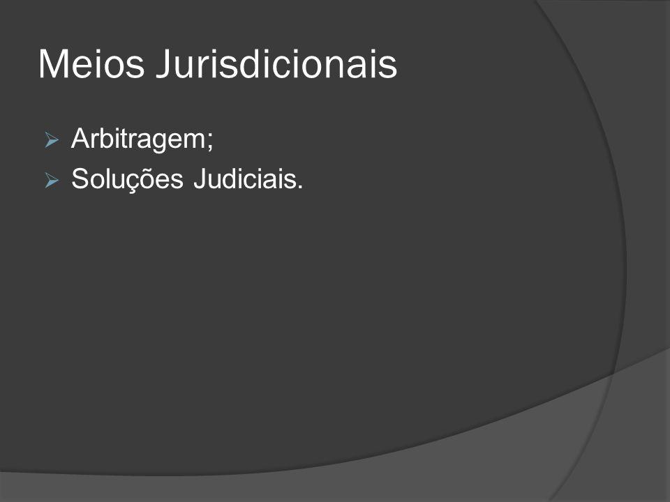 Meios Jurisdicionais Arbitragem; Soluções Judiciais.