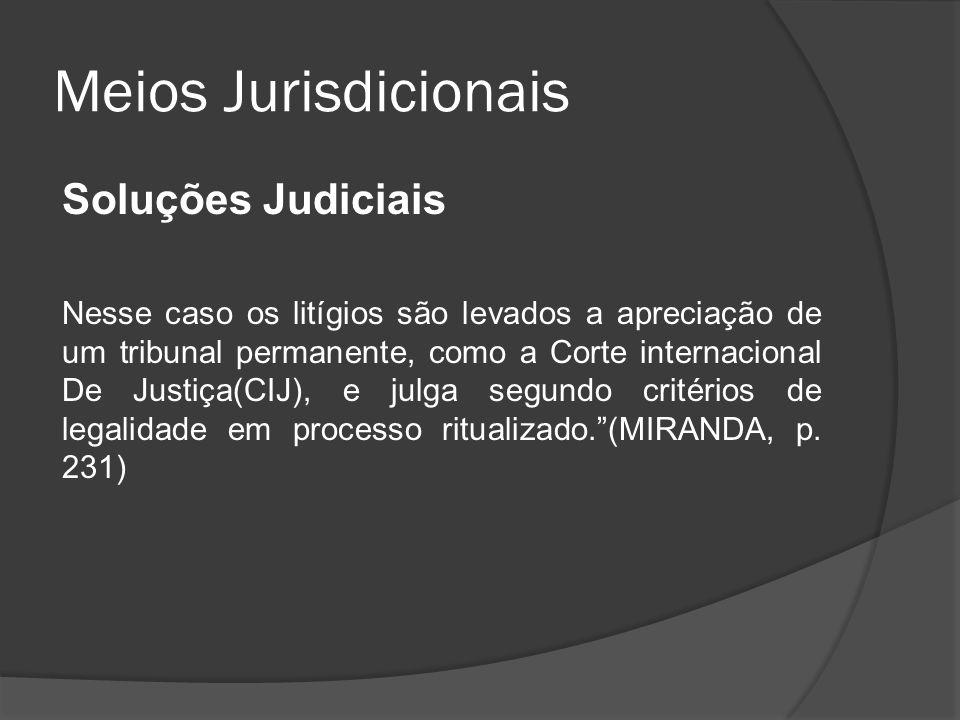 Meios Jurisdicionais Soluções Judiciais Nesse caso os litígios são levados a apreciação de um tribunal permanente, como a Corte internacional De Justi