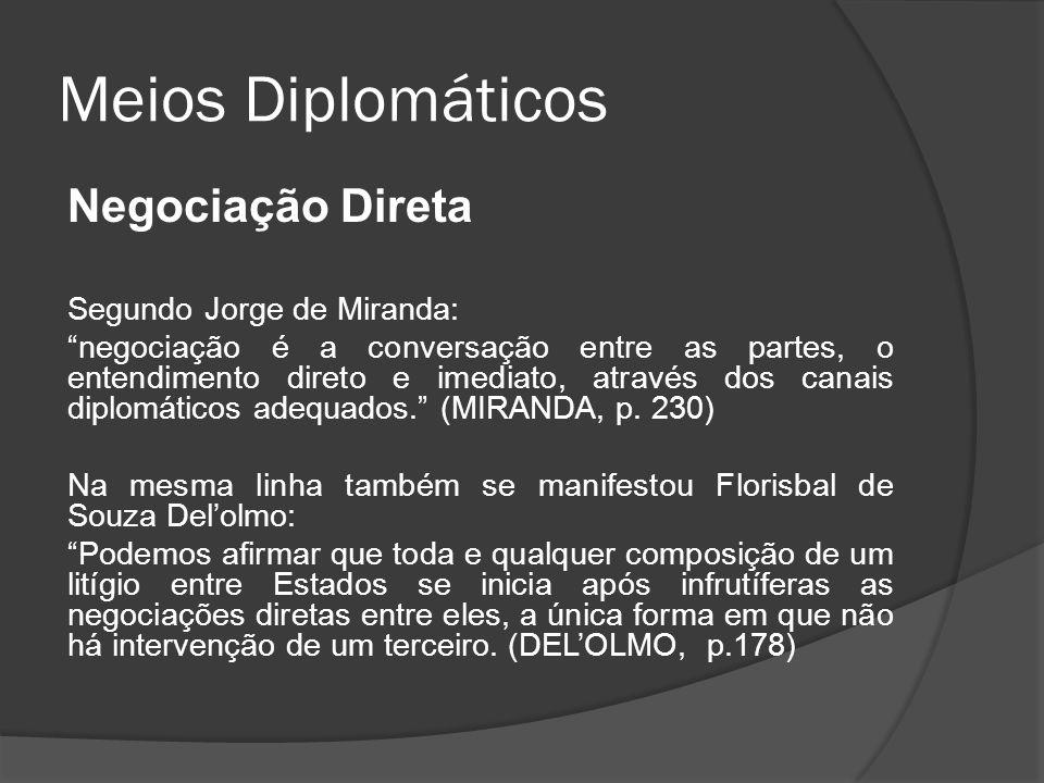 Meios Diplomáticos Negociação Direta Segundo Jorge de Miranda: negociação é a conversação entre as partes, o entendimento direto e imediato, através d
