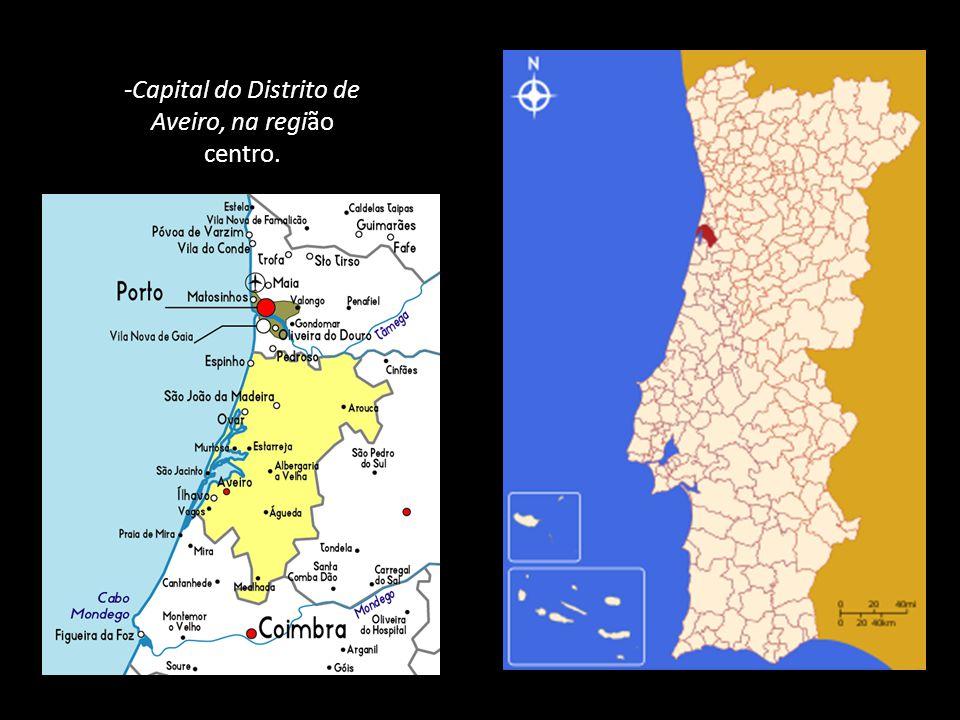 -Capital do Distrito de Aveiro, na região centro..