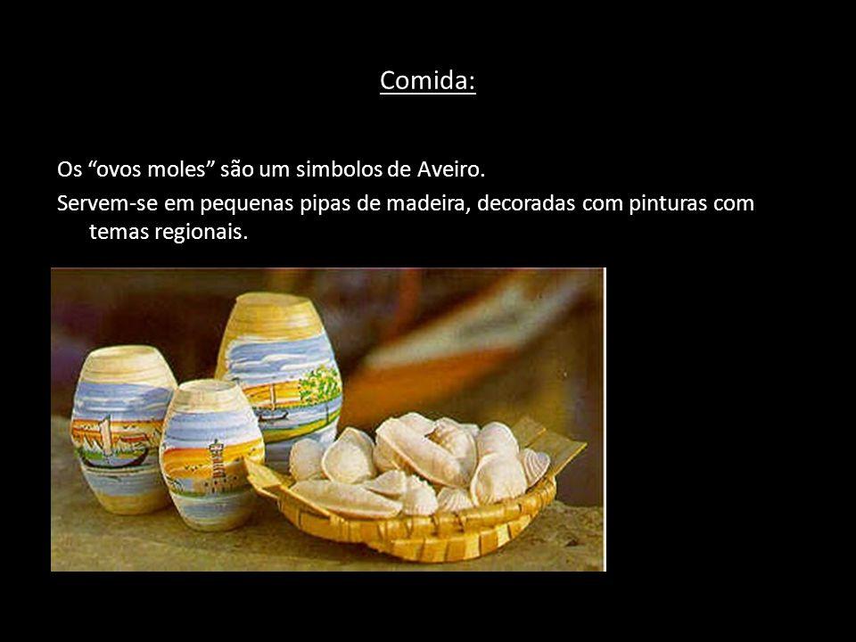 Comida: Os ovos moles são um simbolos de Aveiro. Servem-se em pequenas pipas de madeira, decoradas com pinturas com temas regionais.