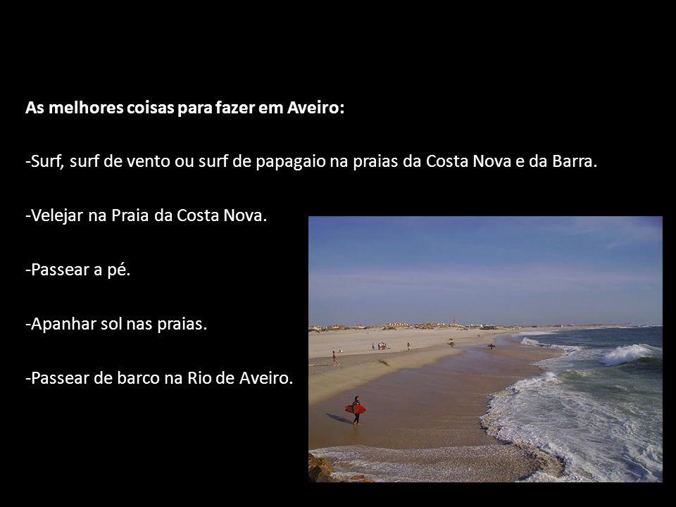 As melhores coisas para fazer em Aveiro: -Surf, surf de vento ou surf de papagaio na praias da Costa Nova e da Barra. -Velejar na Praia da Costa Nova.